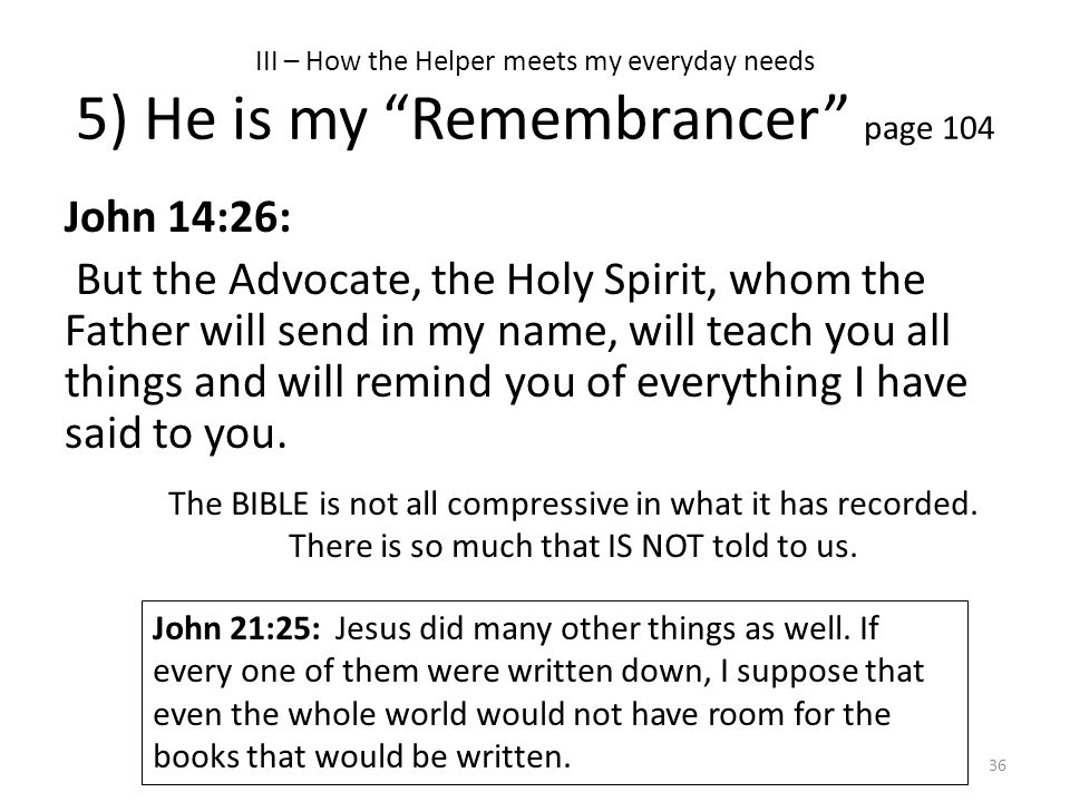 III – How the Helper meets my everyday needs 5) He is my Remembrancer page 104