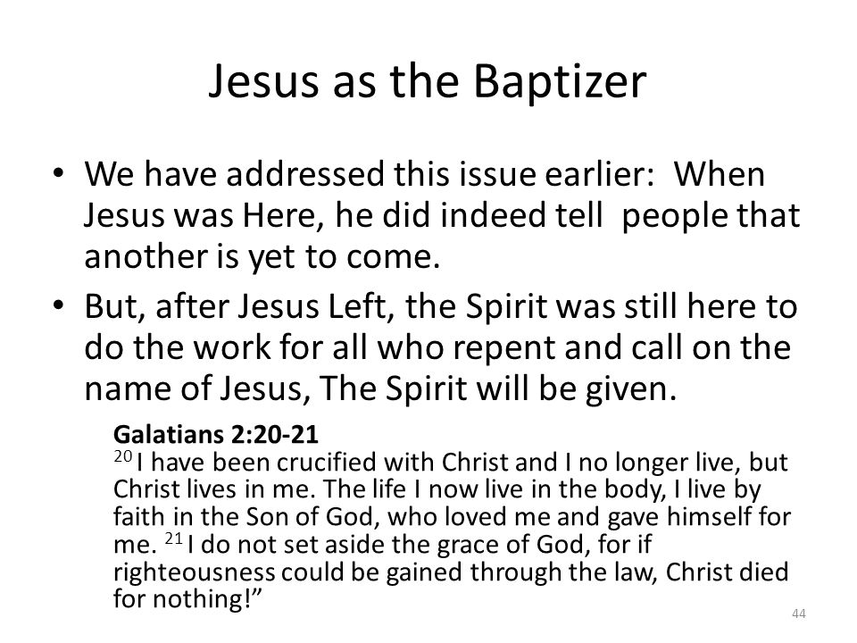 Jesus as the Baptizer We have addressed this issue earlier: When Jesus was Here, he did indeed tell people that another is yet to come.