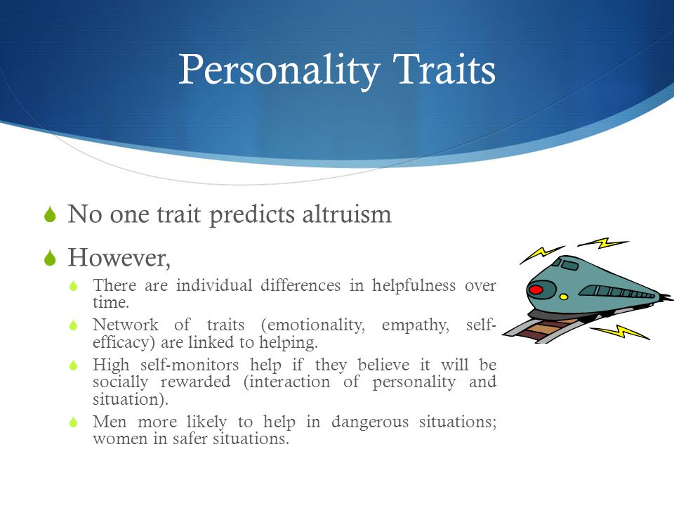Personality Traits No one trait predicts altruism However,