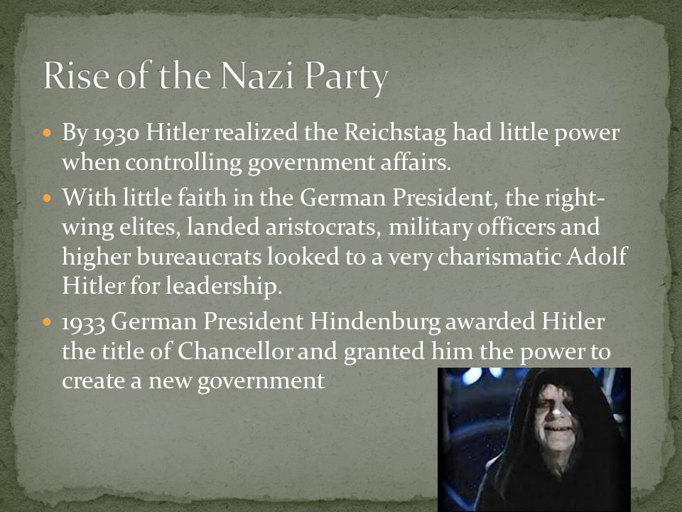 Rise of the Nazi Party By 1930 Hitler realized the Reichstag had little power when controlling government affairs.