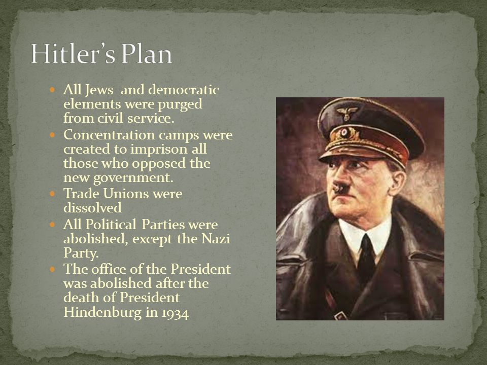 Hitler's Plan All Jews and democratic elements were purged from civil service.