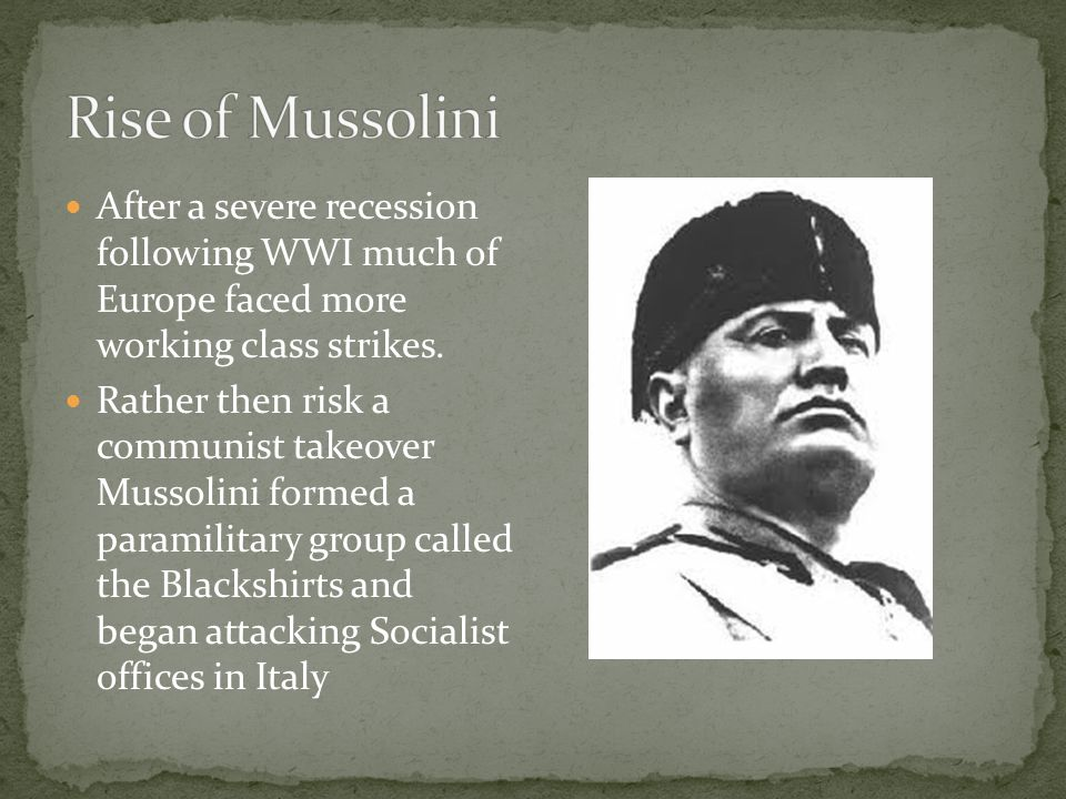 Rise of Mussolini After a severe recession following WWI much of Europe faced more working class strikes.