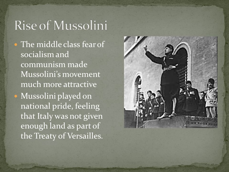 Rise of Mussolini The middle class fear of socialism and communism made Mussolini's movement much more attractive.