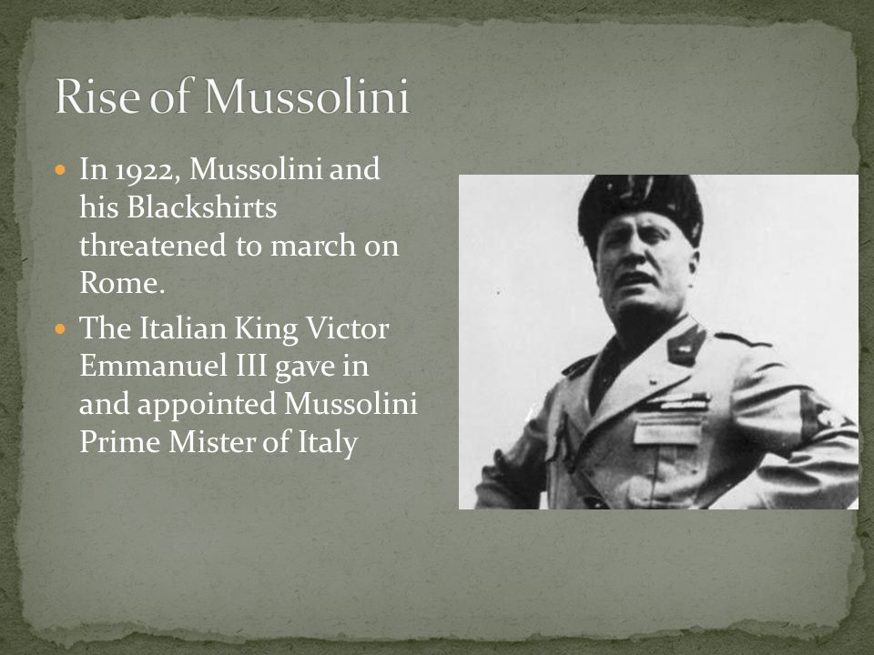 Rise of Mussolini In 1922, Mussolini and his Blackshirts threatened to march on Rome.
