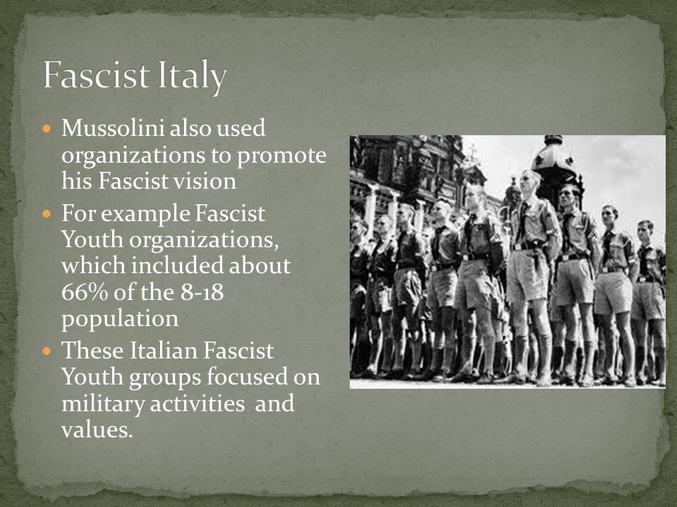 Fascist Italy Mussolini also used organizations to promote his Fascist vision.