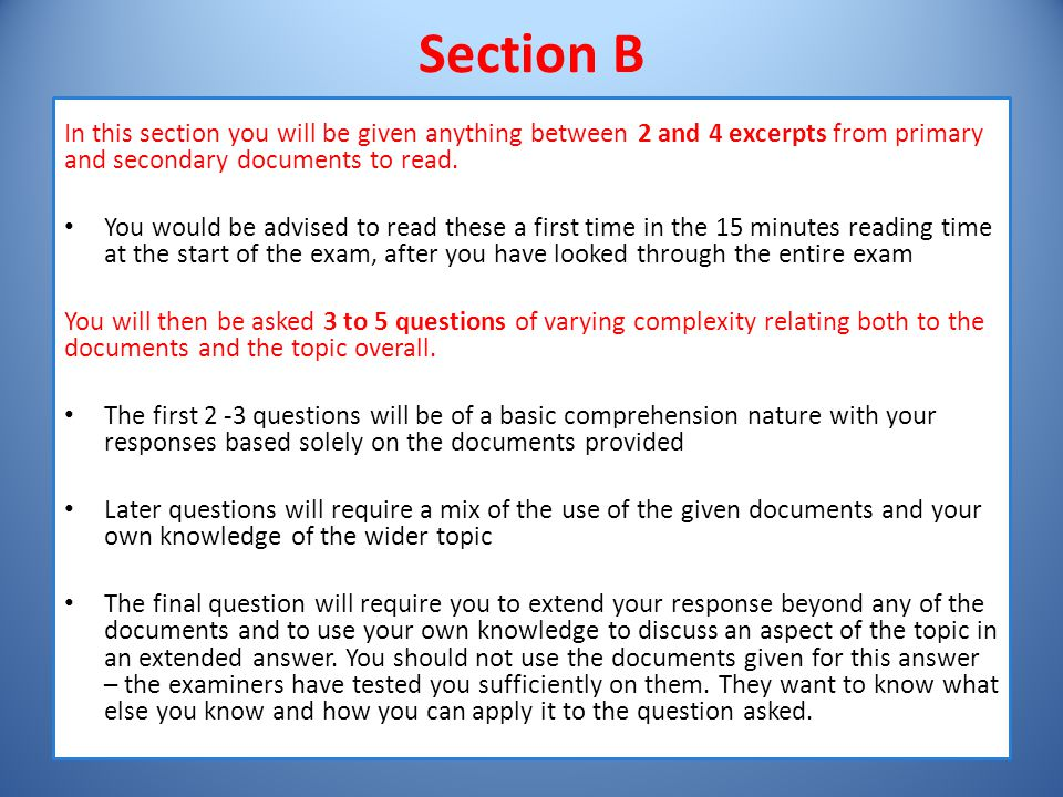 Section B In this section you will be given anything between 2 and 4 excerpts from primary and secondary documents to read.