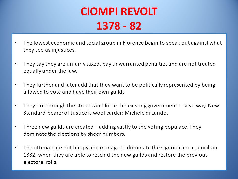 CIOMPI REVOLT 1378 - 82 The lowest economic and social group in Florence begin to speak out against what they see as injustices.