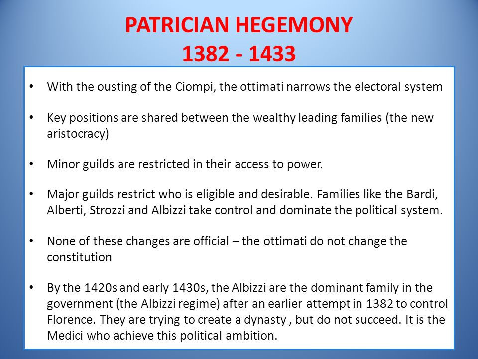 PATRICIAN HEGEMONY 1382 - 1433 With the ousting of the Ciompi, the ottimati narrows the electoral system.