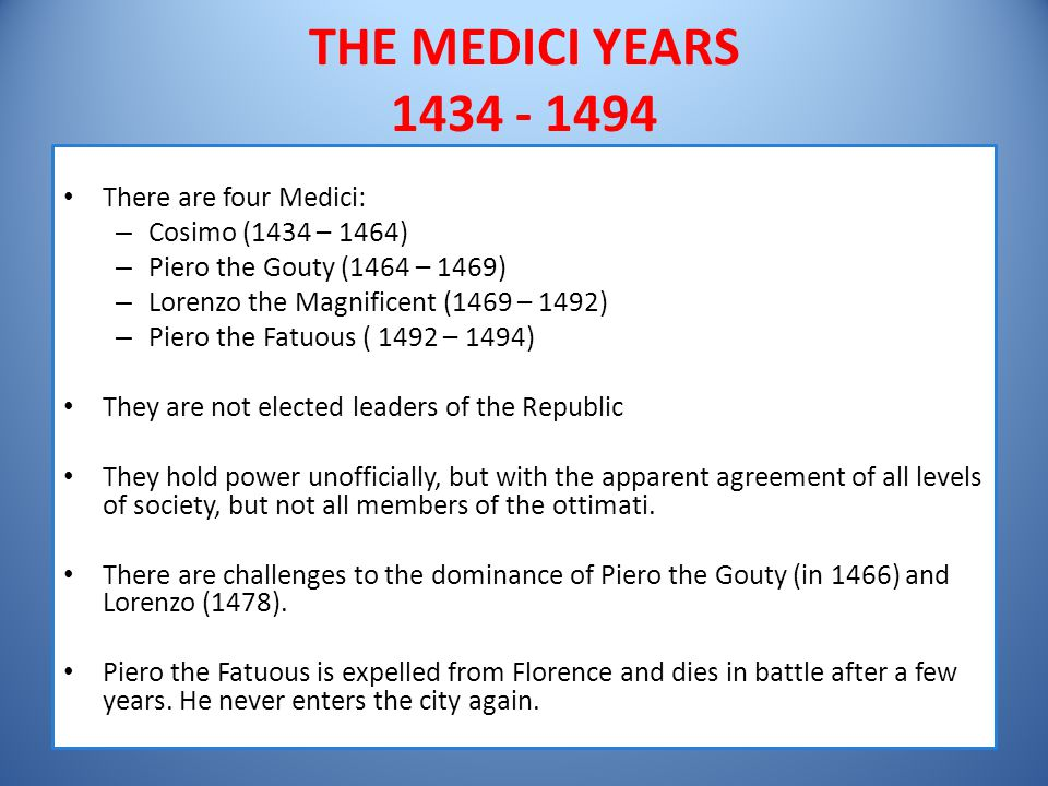 THE MEDICI YEARS 1434 - 1494 There are four Medici: