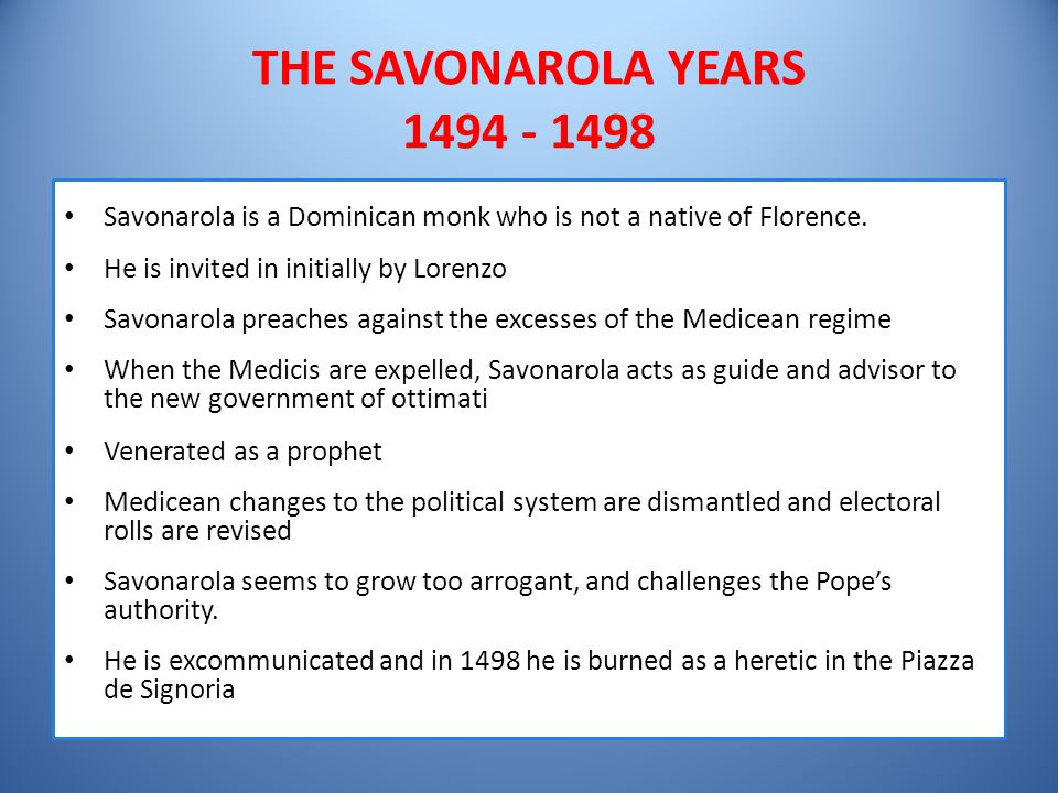 THE SAVONAROLA YEARS 1494 - 1498 Savonarola is a Dominican monk who is not a native of Florence. He is invited in initially by Lorenzo.