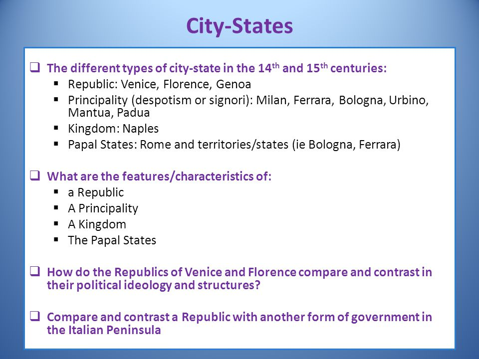 City-States The different types of city-state in the 14th and 15th centuries: Republic: Venice, Florence, Genoa.