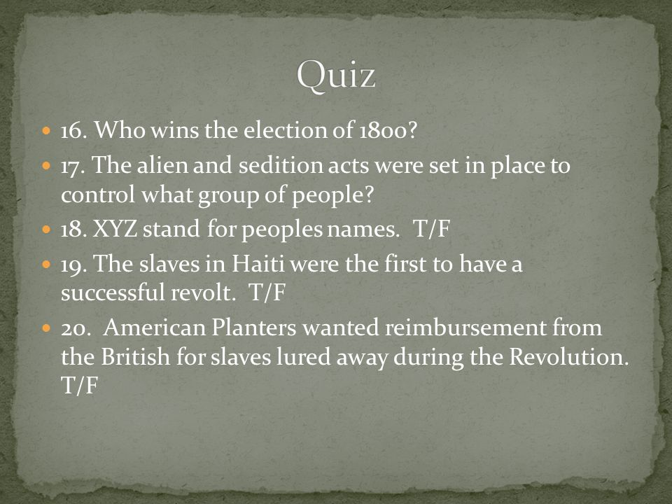 Quiz 16. Who wins the election of 1800