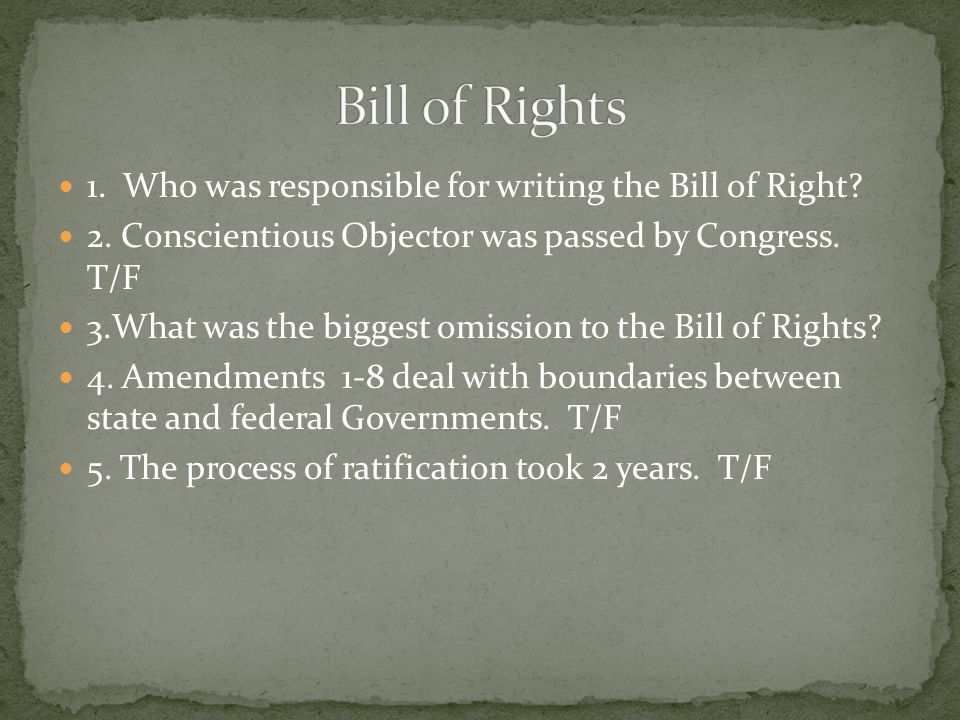 Bill of Rights 1. Who was responsible for writing the Bill of Right
