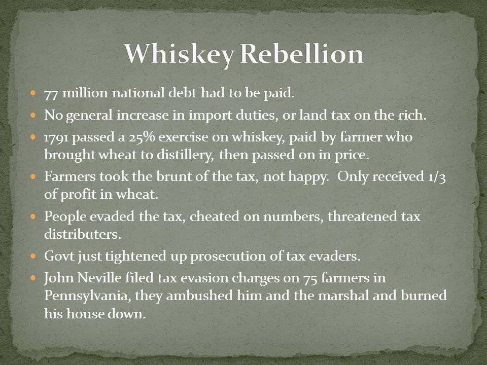 Whiskey Rebellion 77 million national debt had to be paid.