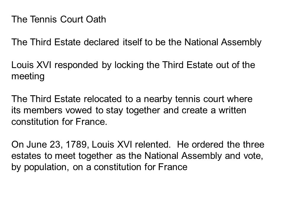 The Tennis Court Oath The Third Estate declared itself to be the National Assembly.