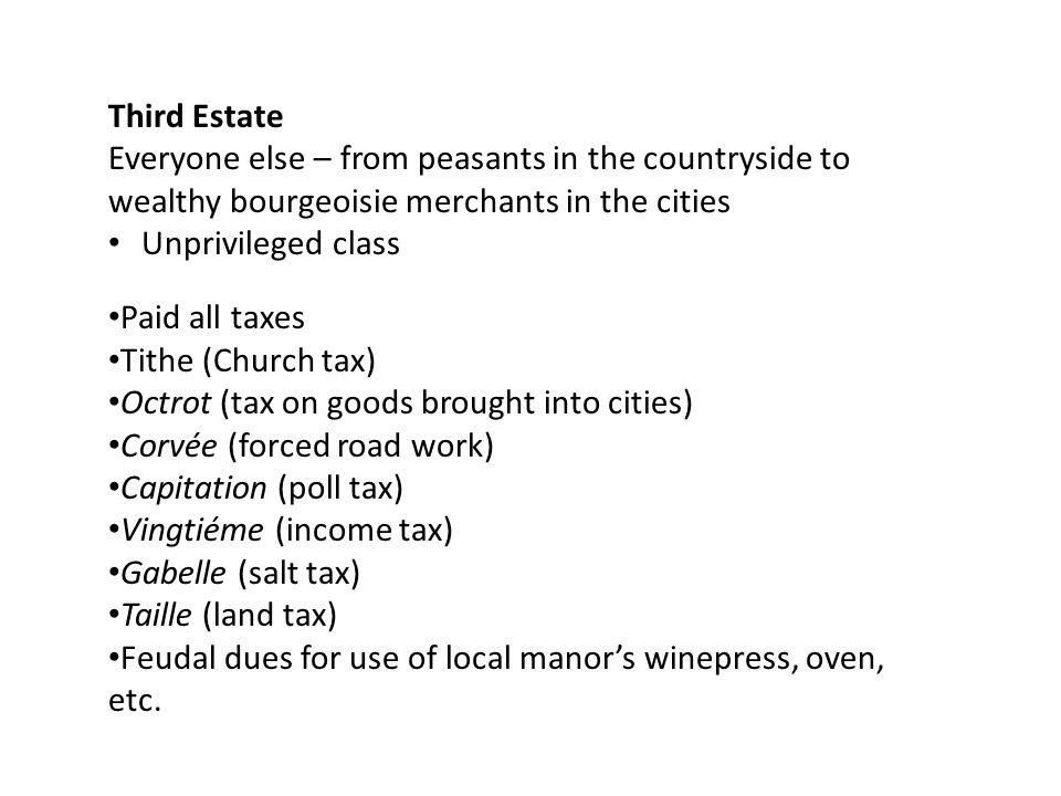 Third Estate Everyone else – from peasants in the countryside to wealthy bourgeoisie merchants in the cities.