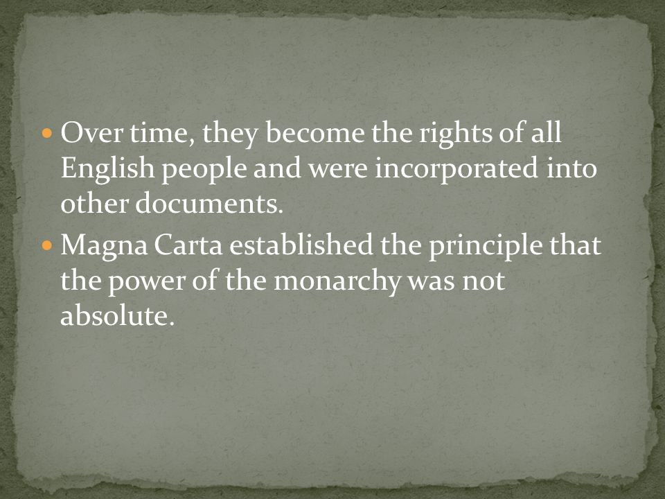 Over time, they become the rights of all English people and were incorporated into other documents.