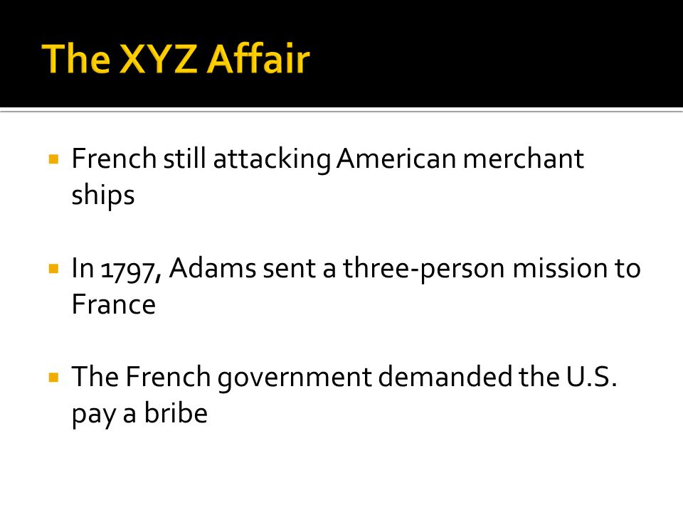 The XYZ Affair French still attacking American merchant ships