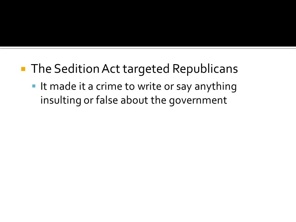 The Sedition Act targeted Republicans