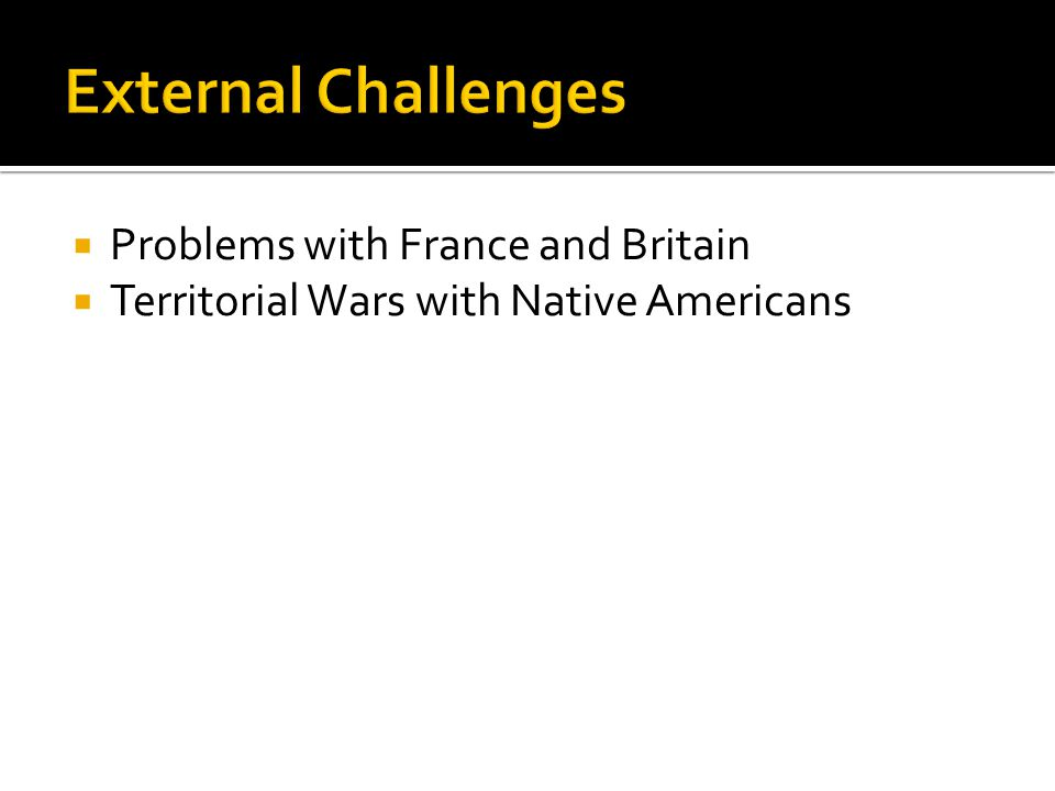External Challenges Problems with France and Britain