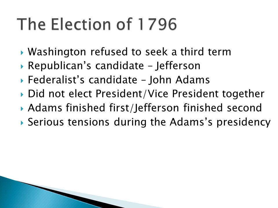 The Election of 1796 Washington refused to seek a third term