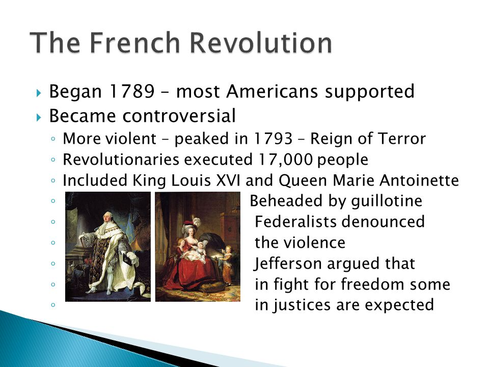 The French Revolution Began 1789 – most Americans supported