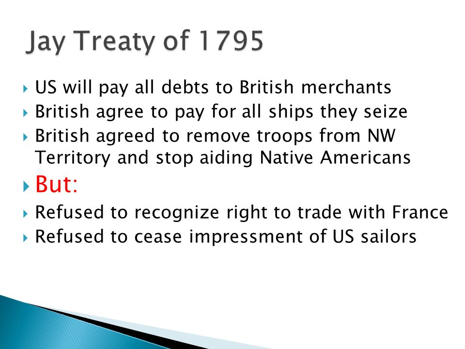 Jay Treaty of 1795 But: US will pay all debts to British merchants