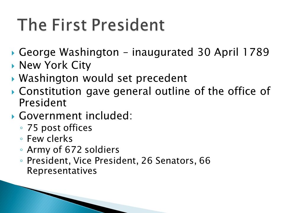 The First President George Washington – inaugurated 30 April 1789