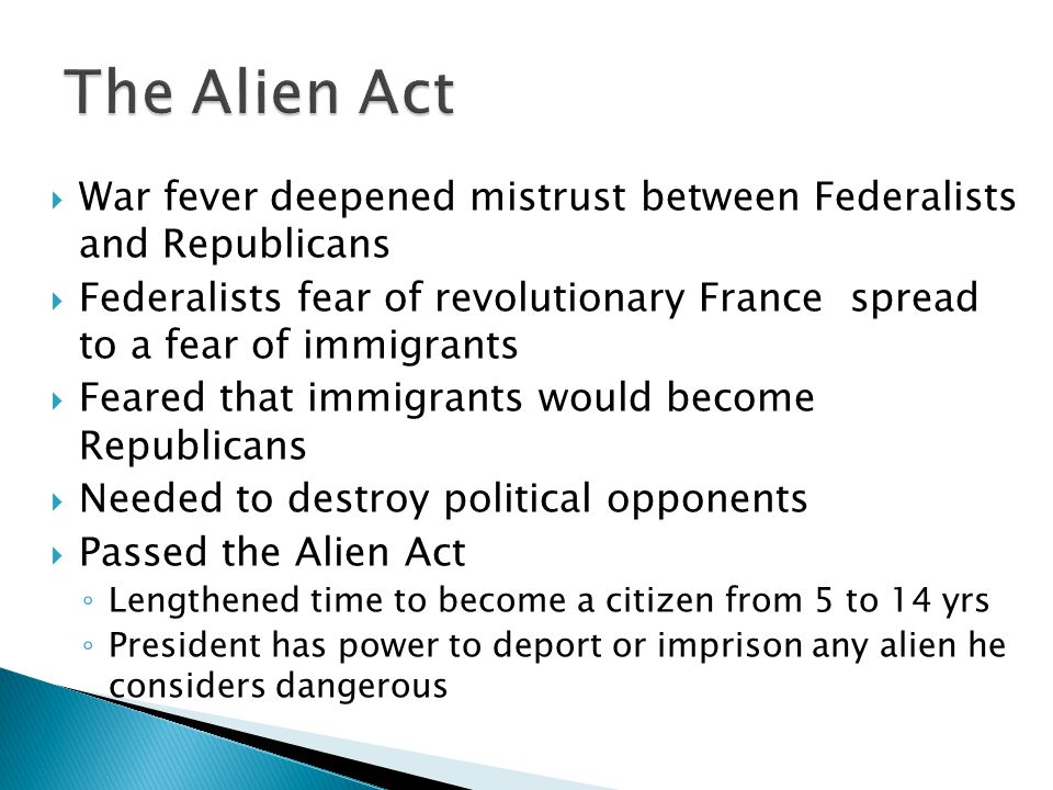 The Alien Act War fever deepened mistrust between Federalists and Republicans.