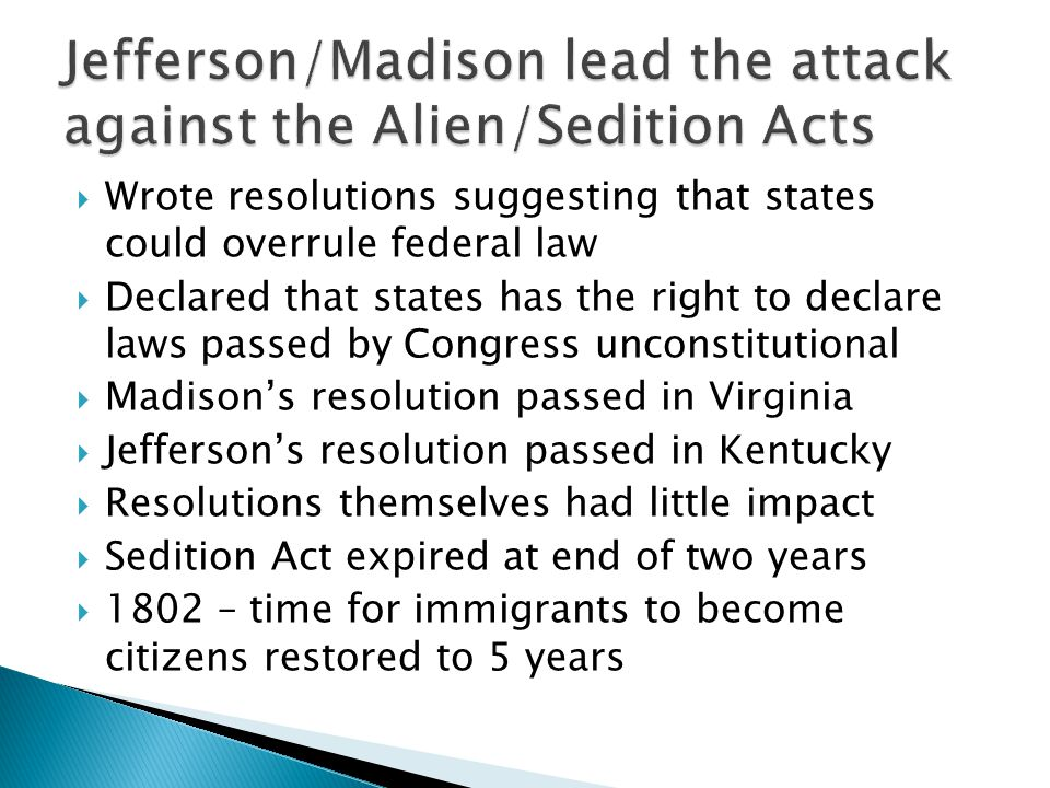 Jefferson/Madison lead the attack against the Alien/Sedition Acts
