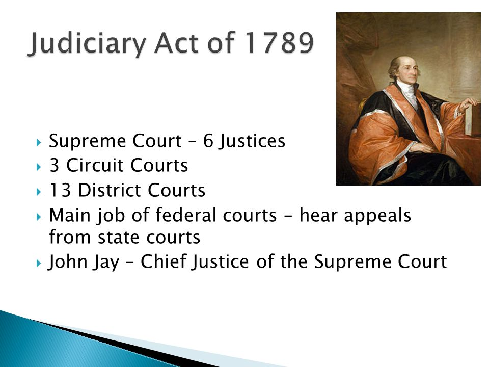 Judiciary Act of 1789 Supreme Court – 6 Justices 3 Circuit Courts
