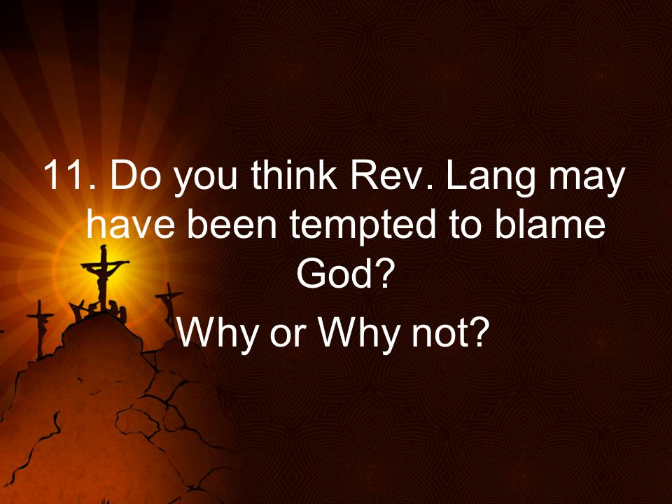 11. Do you think Rev. Lang may have been tempted to blame God
