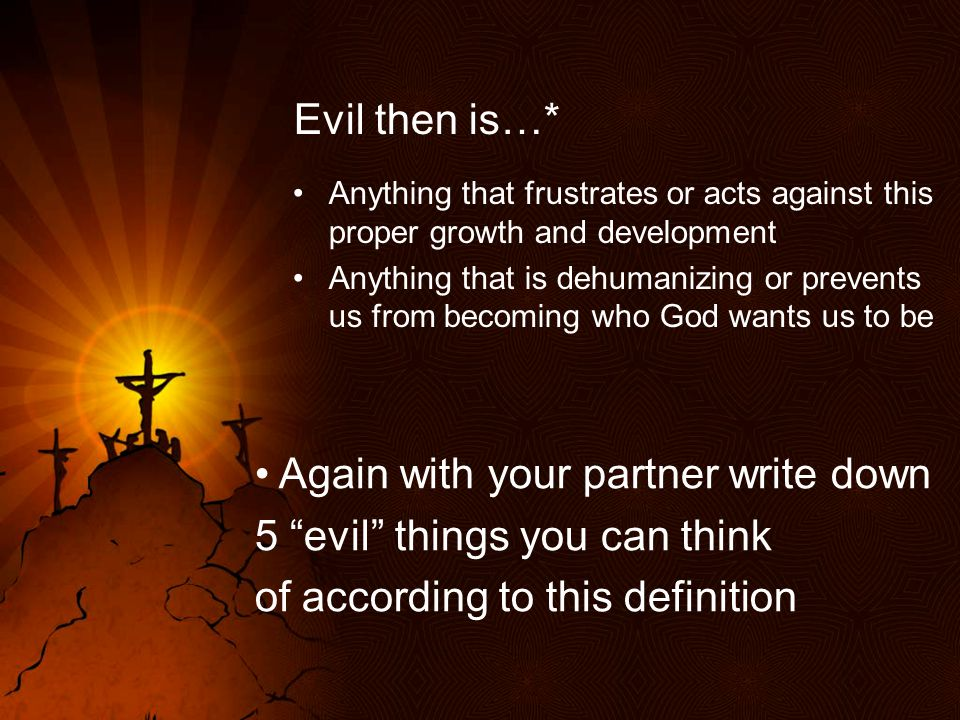 Again with your partner write down 5 evil things you can think