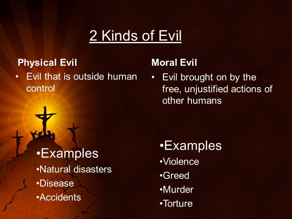 2 Kinds of Evil Examples Examples Physical Evil Moral Evil