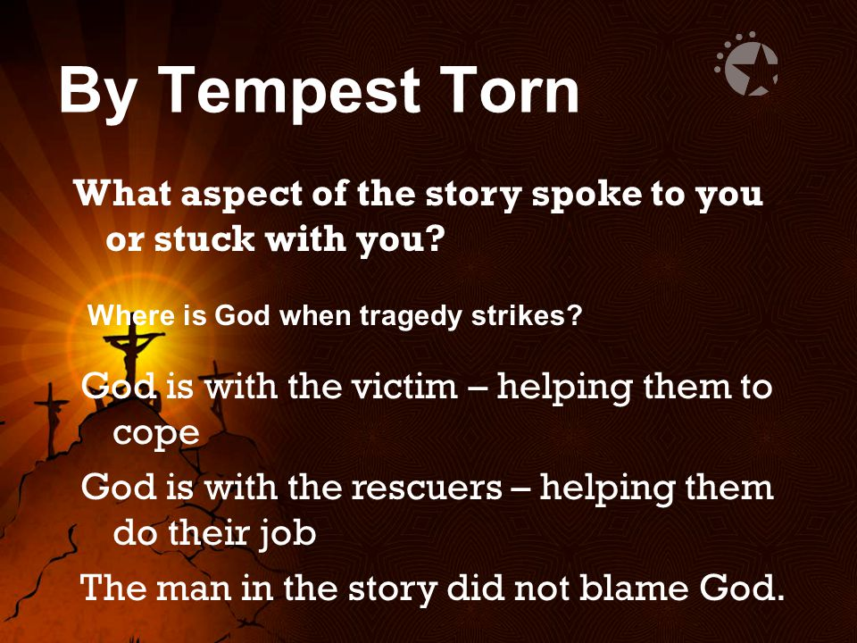 By Tempest Torn What aspect of the story spoke to you or stuck with you Where is God when tragedy strikes
