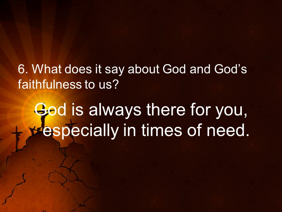 6. What does it say about God and God's faithfulness to us