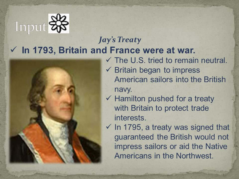 Input In 1793, Britain and France were at war. Jay's Treaty