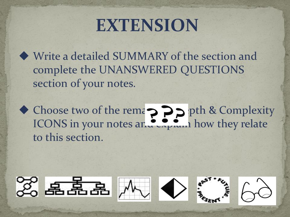 EXTENSION Write a detailed SUMMARY of the section and complete the UNANSWERED QUESTIONS section of your notes.