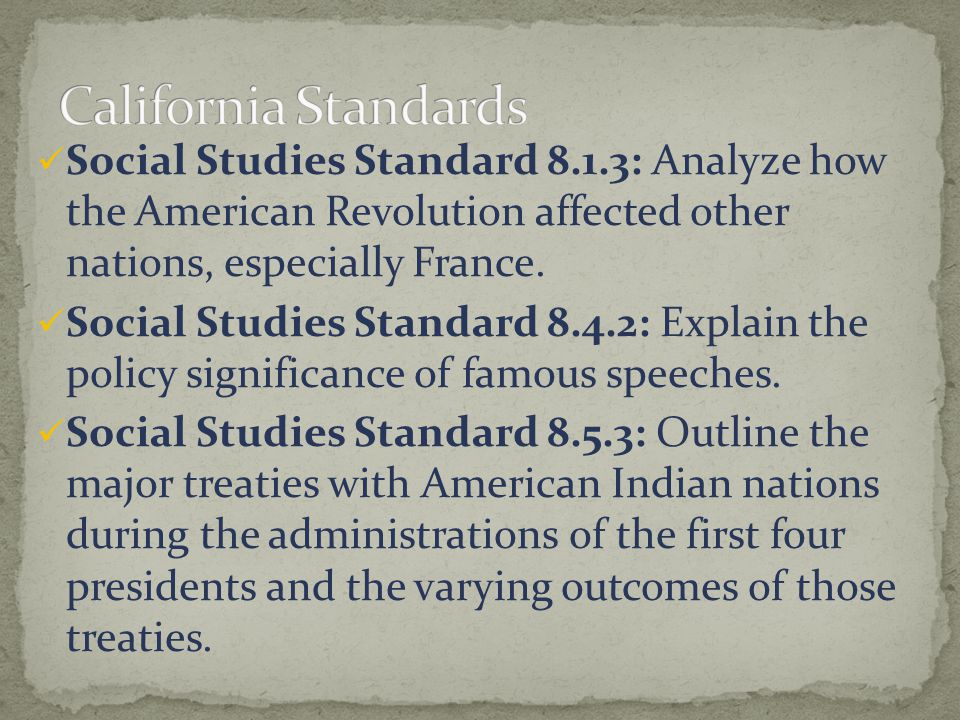 California Standards Social Studies Standard 8.1.3: Analyze how the American Revolution affected other nations, especially France.