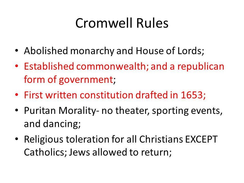 Cromwell Rules Abolished monarchy and House of Lords;