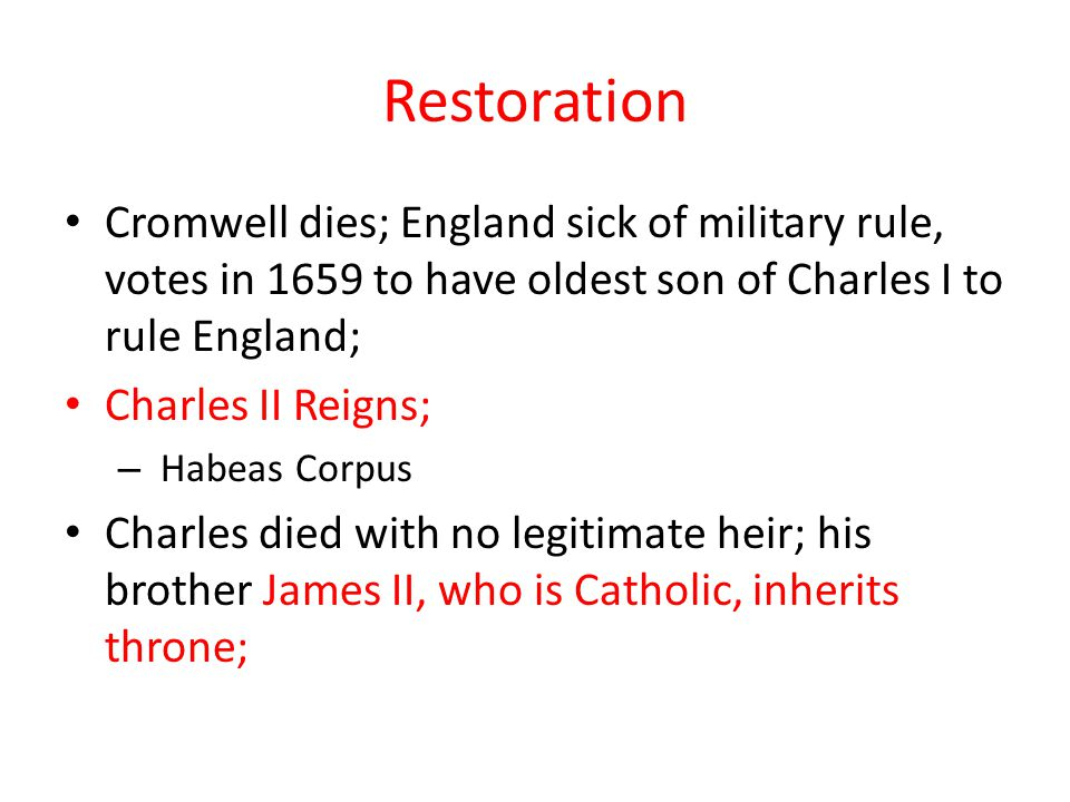 Restoration Cromwell dies; England sick of military rule, votes in 1659 to have oldest son of Charles I to rule England;