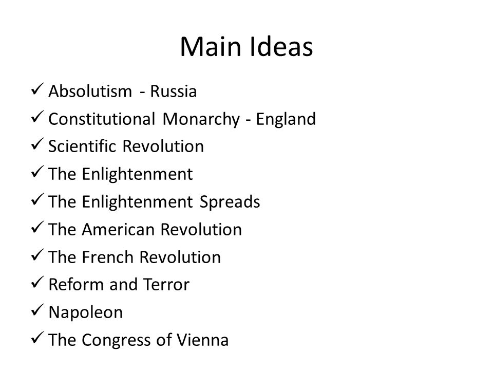 Main Ideas Absolutism - Russia Constitutional Monarchy - England