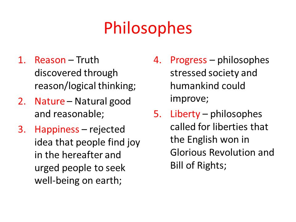 Philosophes Reason – Truth discovered through reason/logical thinking;