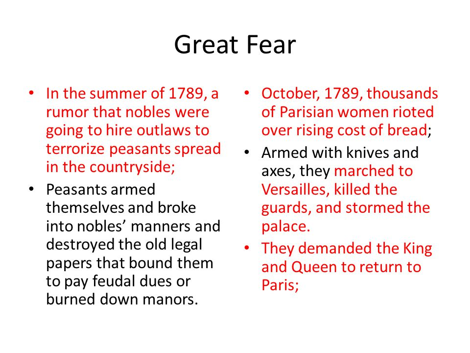 Great Fear In the summer of 1789, a rumor that nobles were going to hire outlaws to terrorize peasants spread in the countryside;