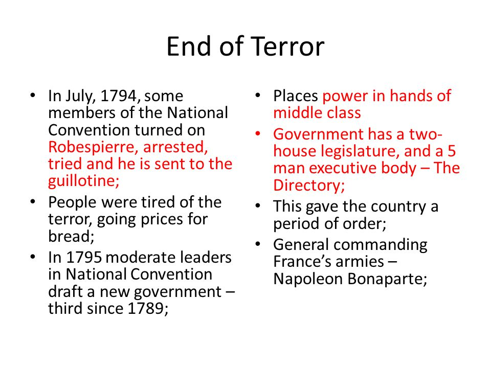 End of Terror In July, 1794, some members of the National Convention turned on Robespierre, arrested, tried and he is sent to the guillotine;