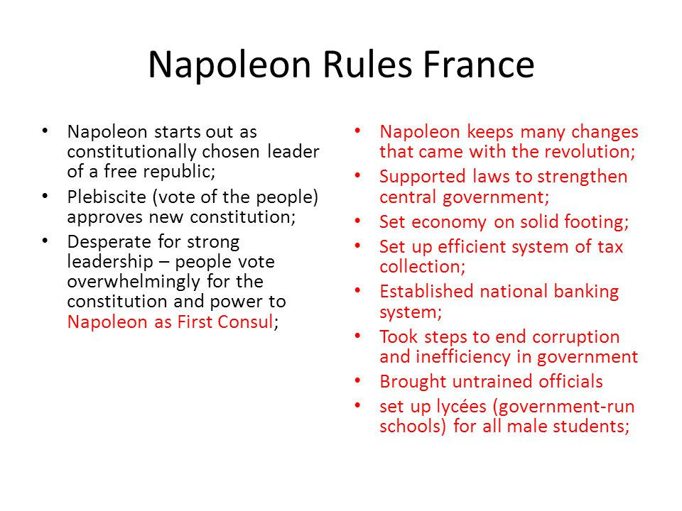 Napoleon Rules France Napoleon starts out as constitutionally chosen leader of a free republic;