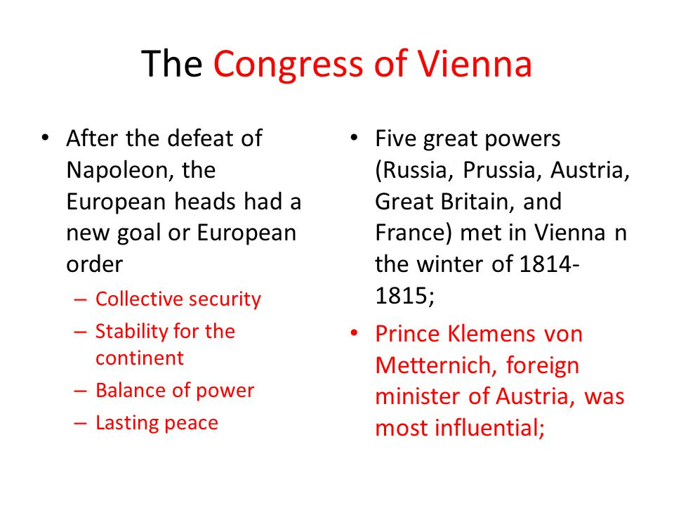 The Congress of Vienna After the defeat of Napoleon, the European heads had a new goal or European order.