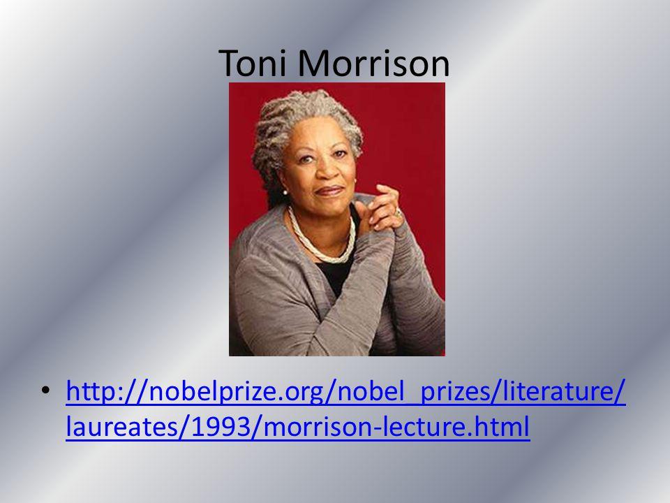 Toni Morrison http://nobelprize.org/nobel_prizes/literature/laureates/1993/morrison-lecture.html