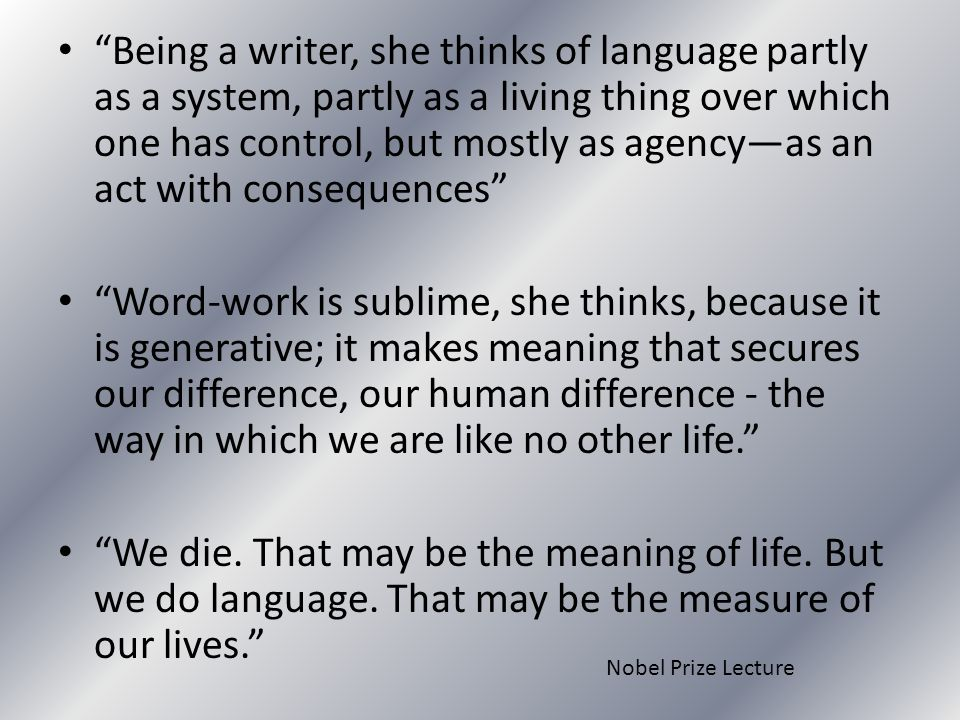 Being a writer, she thinks of language partly as a system, partly as a living thing over which one has control, but mostly as agency—as an act with consequences