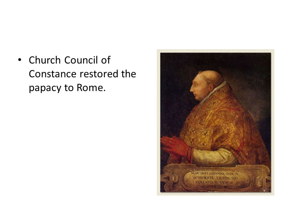 Church Council of Constance restored the papacy to Rome.